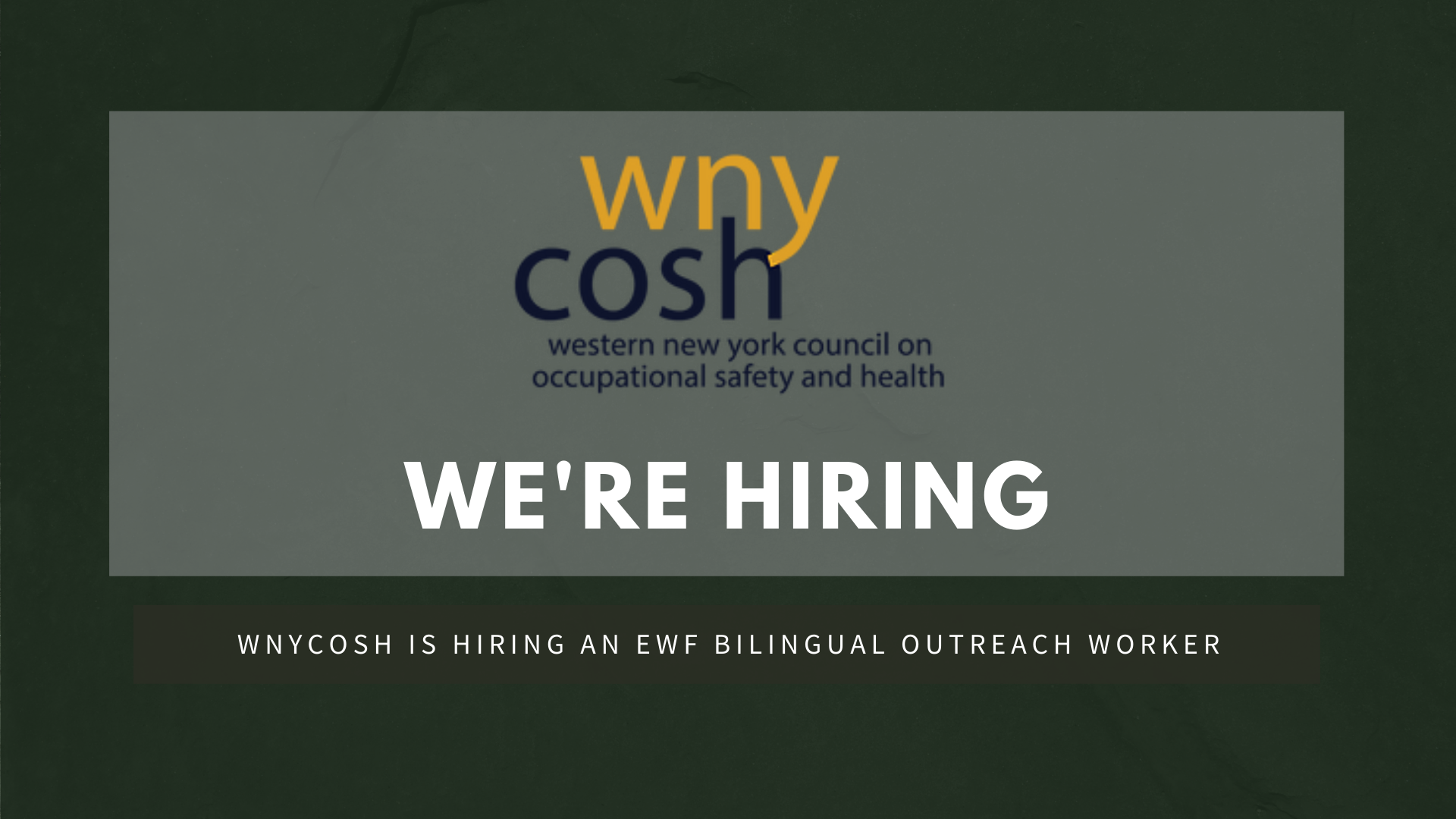 """Image with the WNYCOSH logo saying """"We're Hiring."""" Subheader says: WNYCOSH is hiring an EWF Bilingual Outreach Worker"""