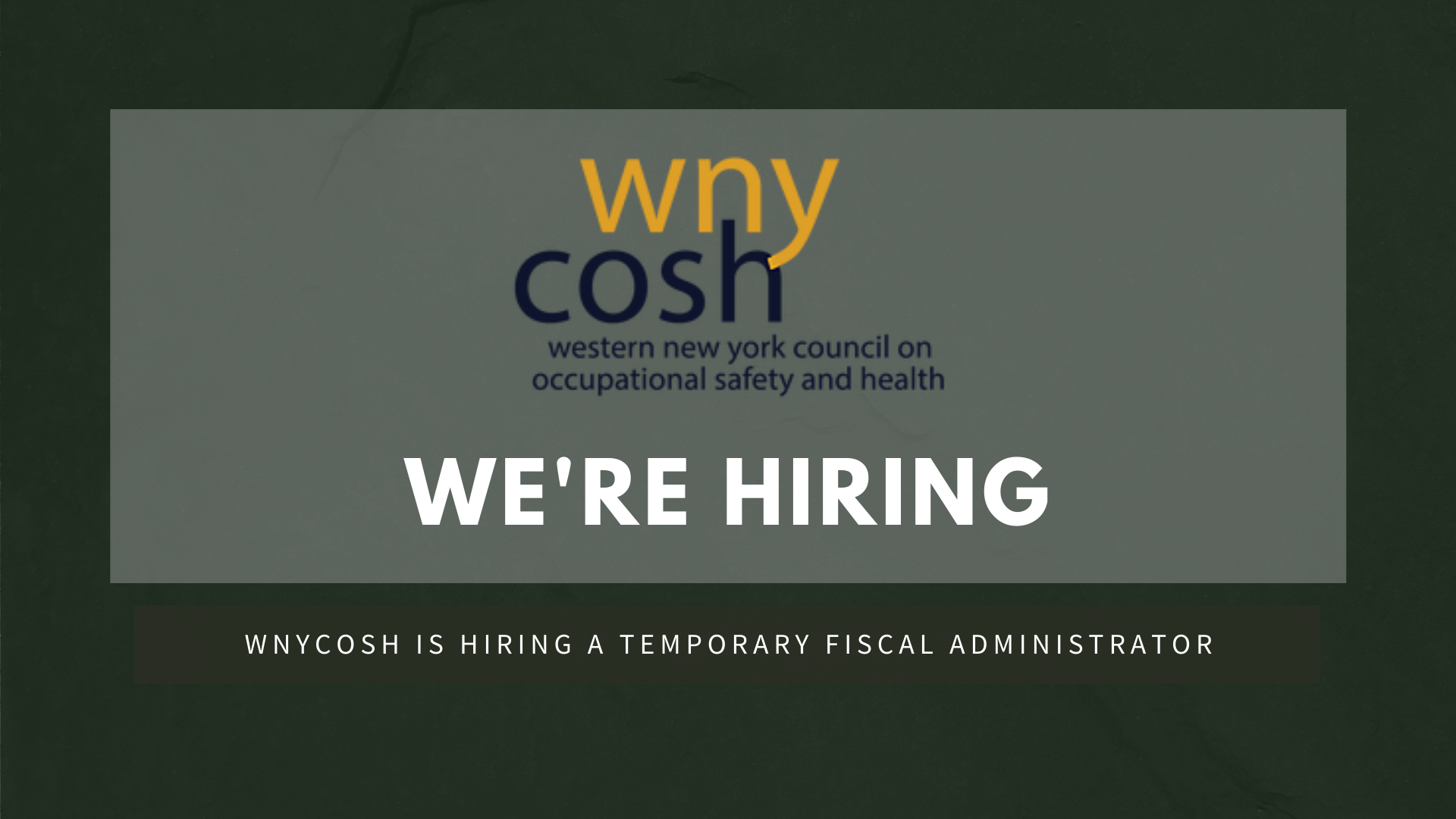 """Image with the WNYCOSH logo saying """"We're Hiring."""" Subheader says: WNYCOSH is hiring a Temporary Fiscal Administrator."""